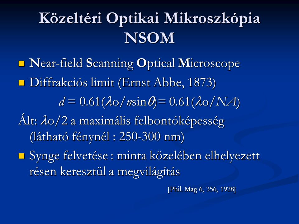 Közeltéri Optikai Mikroszkópia NSOM Near-field Scanning Optical Microscope Near-field Scanning Optical Microscope Diffrakciós limit (Ernst Abbe, 1873)
