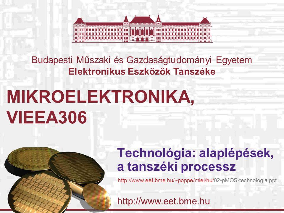 http://www.eet.bme.hu Budapesti Műszaki és Gazdaságtudományi Egyetem Elektronikus Eszközök Tanszéke MIKROELEKTRONIKA, VIEEA306 Technológia: alaplépések, a tanszéki processz http://www.eet.bme.hu/~poppe/miel/hu/02-pMOS-technologia.ppt