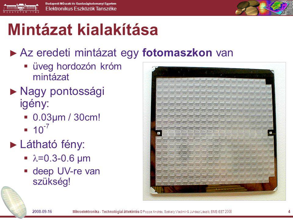 Budapesti Műszaki és Gazdaságtudomanyi Egyetem Elektronikus Eszközök Tanszéke 2008-09-16 Mikroelektronika - Technológiai áttekintés © Poppe András, Sz