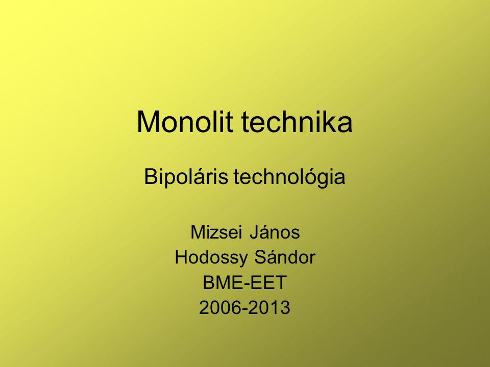 Monolit technika Bipoláris technológia Mizsei János Hodossy Sándor BME-EET 2006-2013