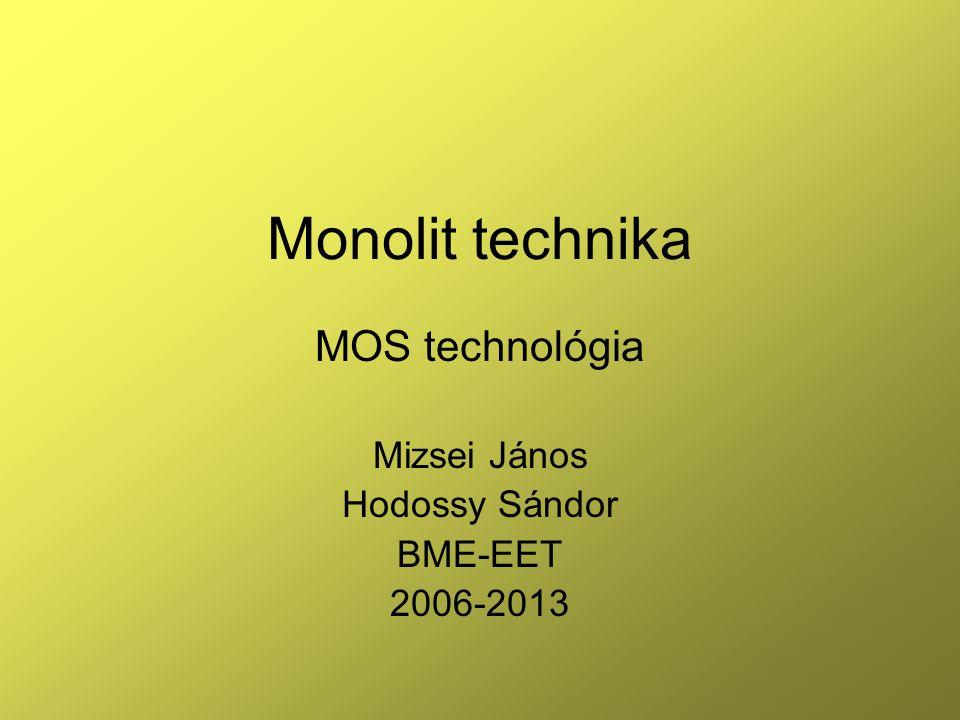 Monolit technika MOS technológia Mizsei János Hodossy Sándor BME-EET 2006-2013