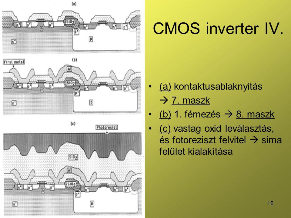 16 CMOS inverter IV. (a) kontaktusablaknyitás  7. maszk (b) 1. fémezés  8. maszk (c) vastag oxid leválasztás, és fotoreziszt felvitel  sima felület