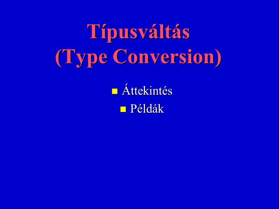 Típusváltás (Type Conversion) n Áttekintés n Példák