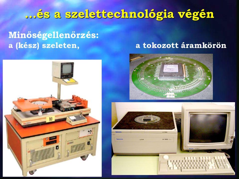 ...és a szelettechnológia végén Minőségellenőrzés: a (kész) szeleten, a tokozott áramkörön