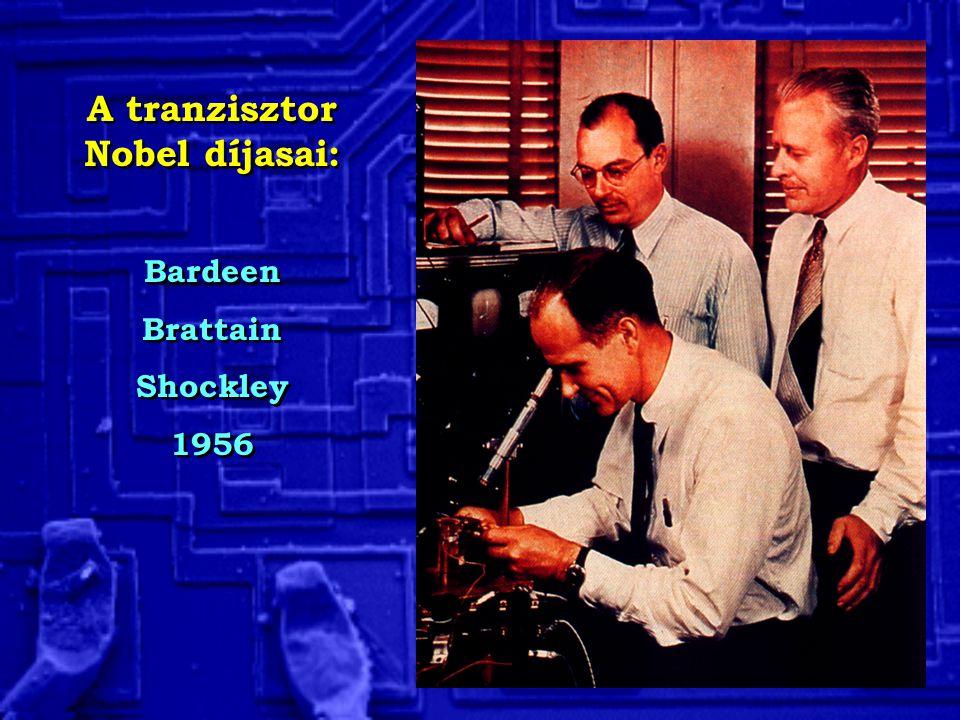 A tranzisztor Nobel díjasai: Bardeen Brattain Shockley 1956 A tranzisztor Nobel díjasai: Bardeen Brattain Shockley 1956