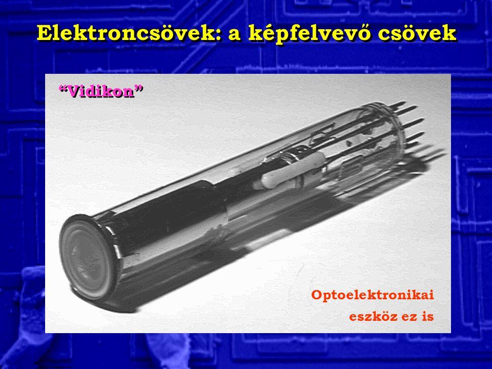 Elektroncsövek: a képfelvevő csövek Optoelektronikai eszköz ez is Vidikon