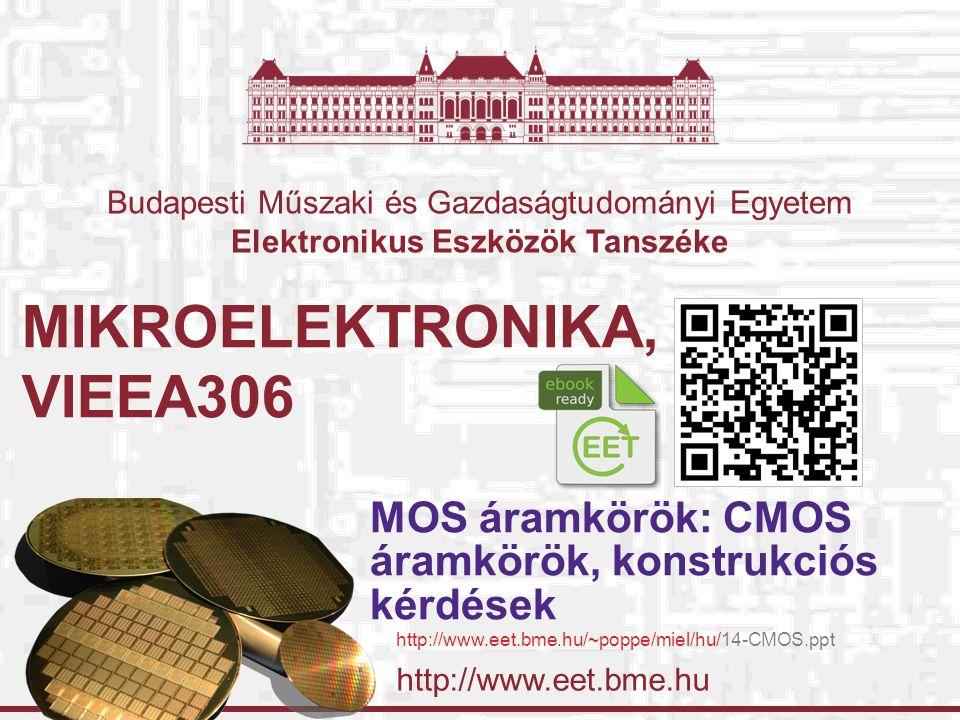 http://www.eet.bme.hu Budapesti Műszaki és Gazdaságtudományi Egyetem Elektronikus Eszközök Tanszéke MIKROELEKTRONIKA, VIEEA306 MOS áramkörök: CMOS áramkörök, konstrukciós kérdések http://www.eet.bme.hu/~poppe/miel/hu/14-CMOS.ppt