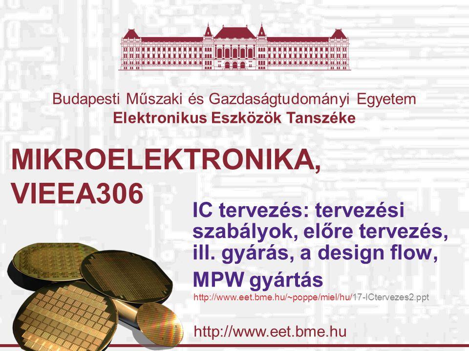 http://www.eet.bme.hu Budapesti Műszaki és Gazdaságtudományi Egyetem Elektronikus Eszközök Tanszéke MIKROELEKTRONIKA, VIEEA306 IC tervezés: tervezési szabályok, előre tervezés, ill.