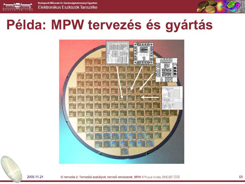 Budapesti Műszaki és Gazdaságtudomanyi Egyetem Elektronikus Eszközök Tanszéke 2008-11-21 IC tervezés 2: Tervezési szabályok, tervező rendszerek, MPW © Poppe András, BME-EET 2008 69 Példa: MPW tervezés és gyártás