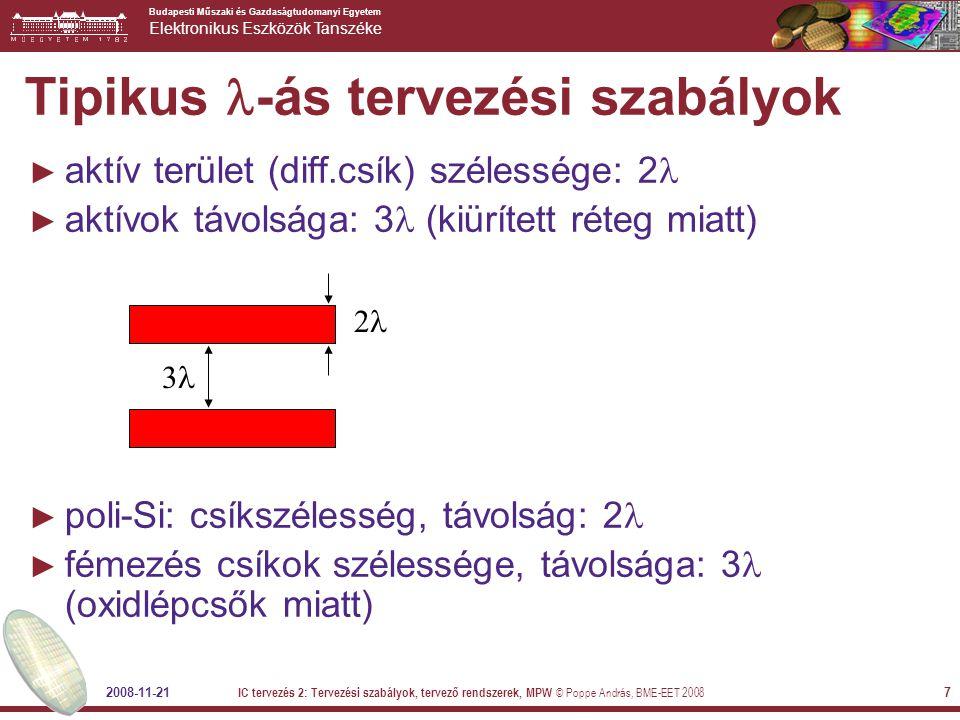 Budapesti Műszaki és Gazdaságtudomanyi Egyetem Elektronikus Eszközök Tanszéke 2008-11-21 IC tervezés 2: Tervezési szabályok, tervező rendszerek, MPW © Poppe András, BME-EET 2008 68 Példa: MPW tervezés és gyártás MPW szolgáltató Tervező és felhasználó IC gyár Tokozó üzem EDA vendor Tervező szoftver Tervező szoftver, design kit Tervezési szabályok, eszközparaméterek, cellakönyvtár Chip layout Chip layout-ok egyesítve Si szelet 10-15 áramkörrel Pucér chip-ek Tokozott IC Tokozott IC-k