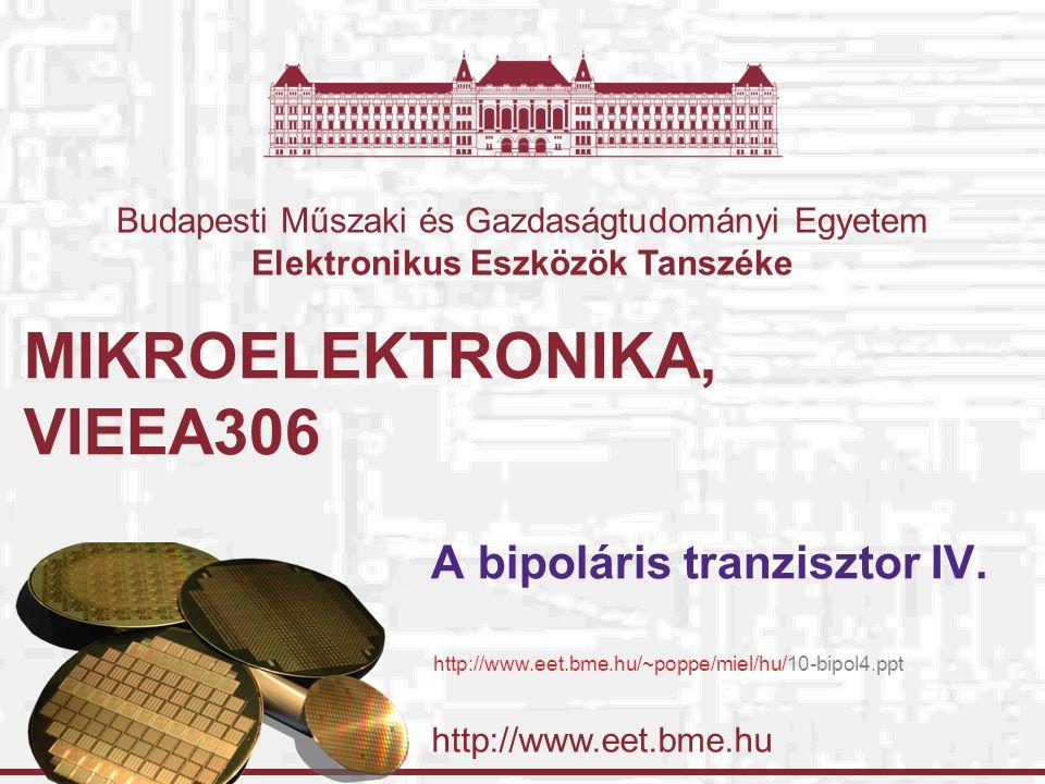 http://www.eet.bme.hu Budapesti Műszaki és Gazdaságtudományi Egyetem Elektronikus Eszközök Tanszéke MIKROELEKTRONIKA, VIEEA306 A bipoláris tranzisztor IV.