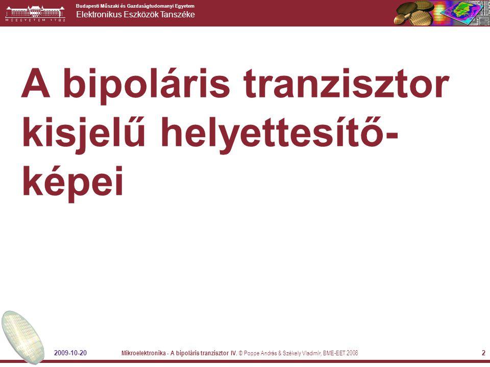 Budapesti Műszaki és Gazdaságtudomanyi Egyetem Elektronikus Eszközök Tanszéke 2009-10-20 Mikroelektronika - A bipoláris tranzisztor IV. © Poppe András