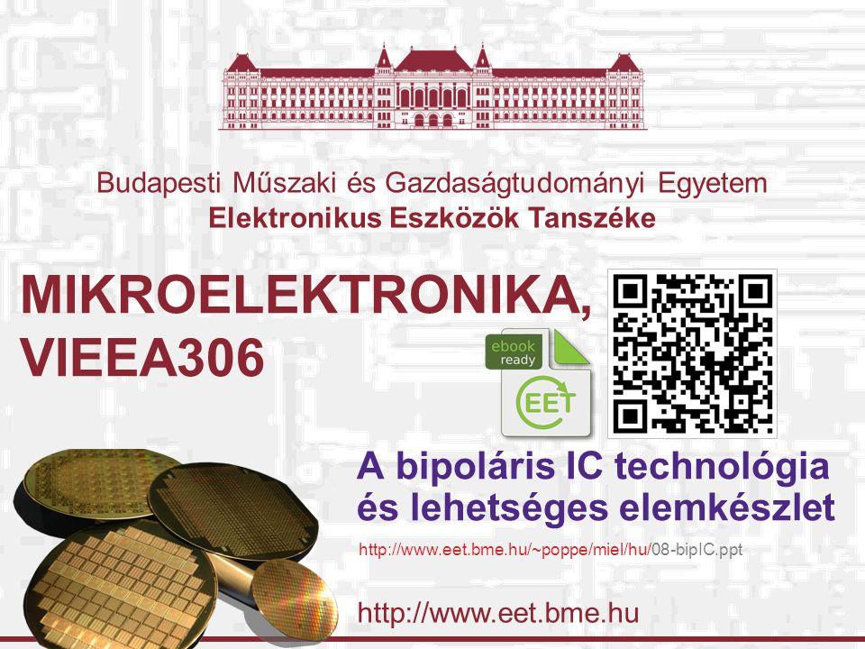 http://www.eet.bme.hu Budapesti Műszaki és Gazdaságtudományi Egyetem Elektronikus Eszközök Tanszéke MIKROELEKTRONIKA, VIEEA306 A bipoláris IC technológia és lehetséges elemkészlet http://www.eet.bme.hu/~poppe/miel/hu/08-bipIC.ppt