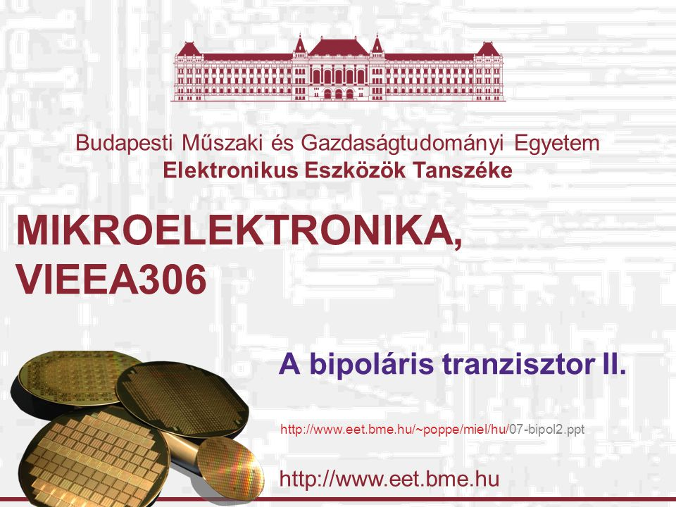 http://www.eet.bme.hu Budapesti Műszaki és Gazdaságtudományi Egyetem Elektronikus Eszközök Tanszéke MIKROELEKTRONIKA, VIEEA306 A bipoláris tranzisztor II.