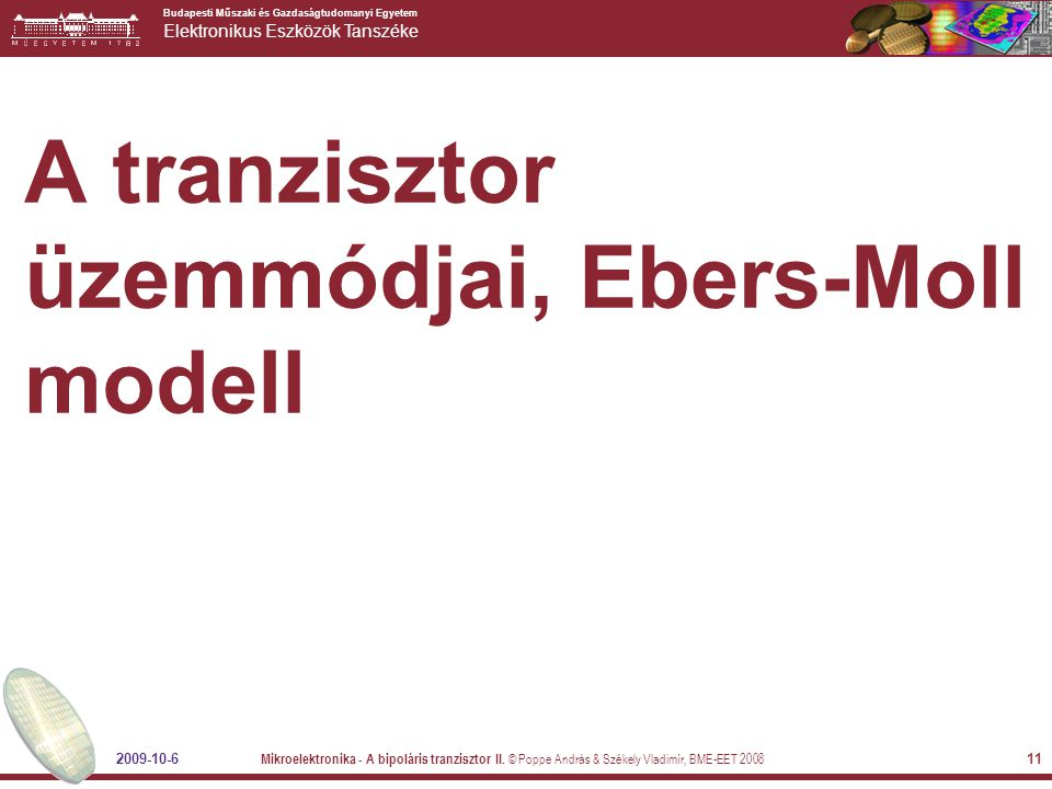 Budapesti Műszaki és Gazdaságtudomanyi Egyetem Elektronikus Eszközök Tanszéke 2009-10-6 Mikroelektronika - A bipoláris tranzisztor II.