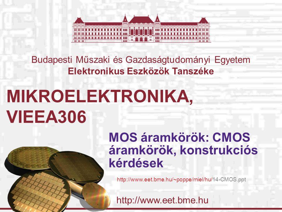 http://www.eet.bme.hu Budapesti Műszaki és Gazdaságtudományi Egyetem Elektronikus Eszközök Tanszéke MIKROELEKTRONIKA, VIEEA306 MOS áramkörök: CMOS ára