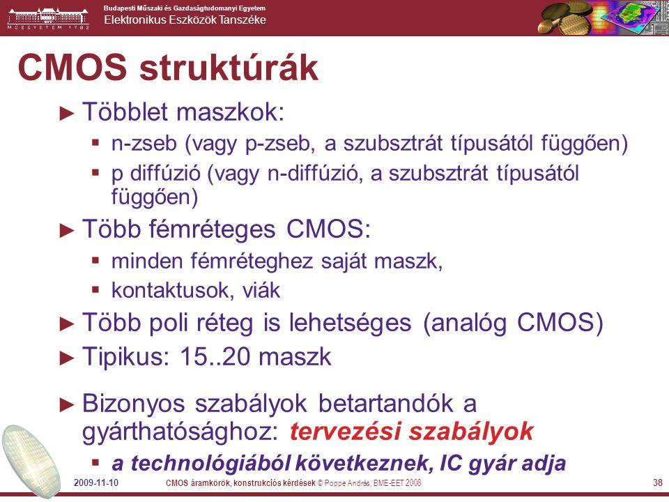 Budapesti Műszaki és Gazdaságtudomanyi Egyetem Elektronikus Eszközök Tanszéke 2009-11-10 CMOS áramkörök, konstrukciós kérdések © Poppe András, BME-EET