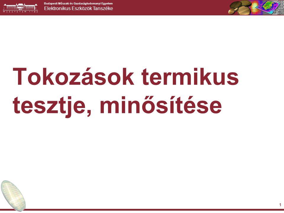 Budapesti Műszaki és Gazdaságtudomanyi Egyetem Elektronikus Eszközök Tanszéke 1 Tokozások termikus tesztje, minősítése