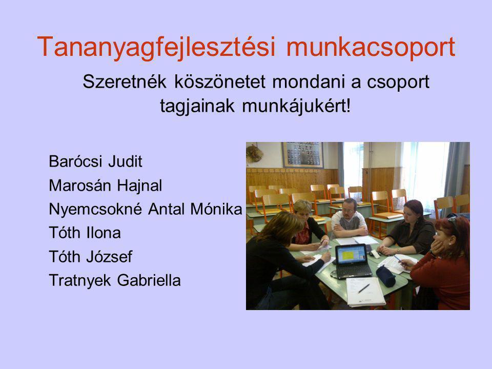 Tananyagfejlesztési munkacsoport Szeretnék köszönetet mondani a csoport tagjainak munkájukért.