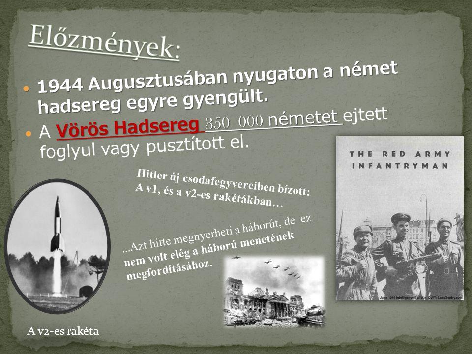 1944 Augusztusában nyugaton a német hadsereg egyre gyengült. 1944 Augusztusában nyugaton a német hadsereg egyre gyengült. Vörös Hadsereg 350 000 német