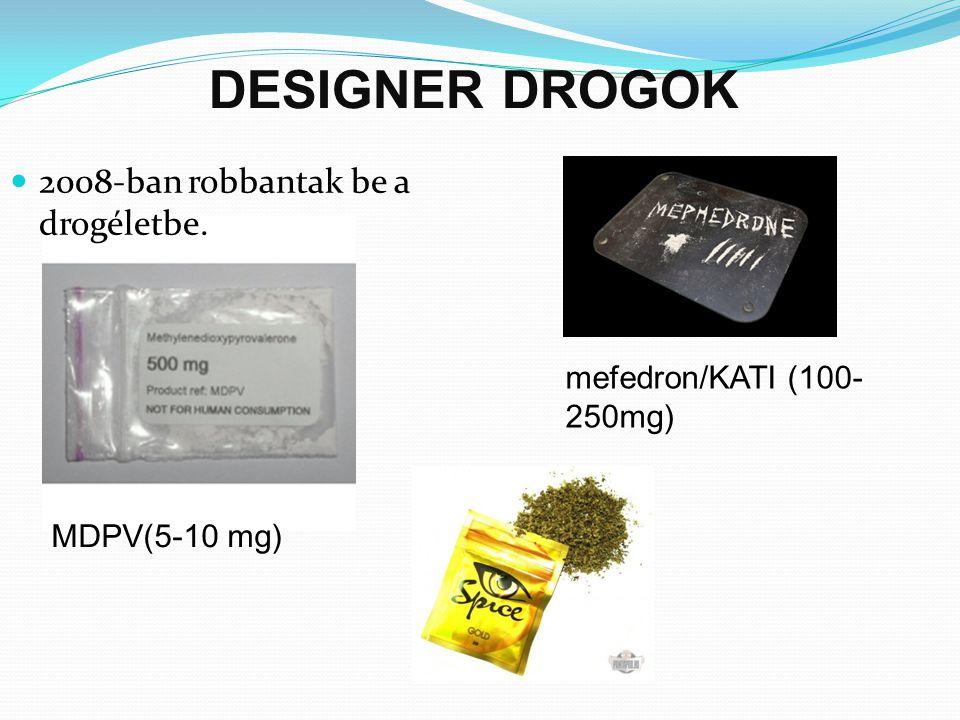 DESIGNER DROGOK 2008-ban robbantak be a drogéletbe. MDPV(5-10 mg) mefedron/KATI (100- 250mg)