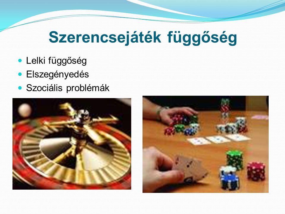 Szerencsejáték függőség Lelki függőség Elszegényedés Szociális problémák
