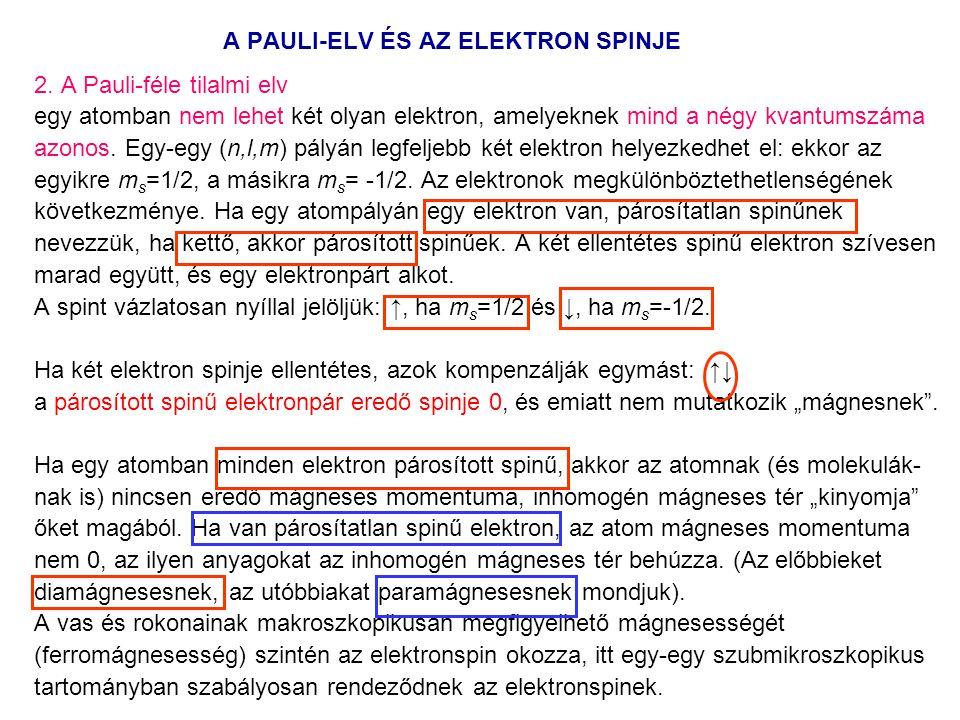 2. A Pauli-féle tilalmi elv egy atomban nem lehet két olyan elektron, amelyeknek mind a négy kvantumszáma azonos. Egy-egy (n,l,m) pályán legfeljebb ké