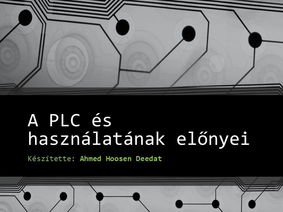 A PLC és használatának előnyei Készítette: Ahmed Hoosen Deedat
