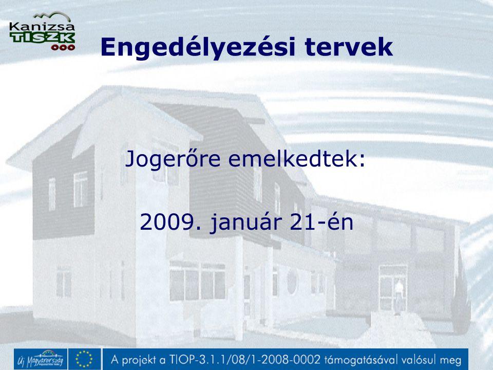 Engedélyezési tervek Jogerőre emelkedtek: 2009. január 21-én