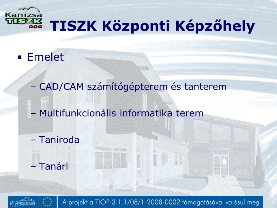 TISZK Központi Képzőhely Emelet –CAD/CAM számítógépterem és tanterem –Multifunkcionális informatika terem –Taniroda –Tanári