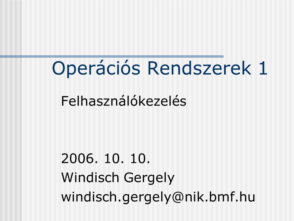 Operációs Rendszerek 1 Felhasználókezelés 2006. 10.
