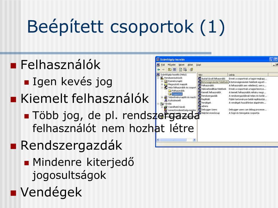 Beépített csoportok (1) Felhasználók Igen kevés jog Kiemelt felhasználók Több jog, de pl.