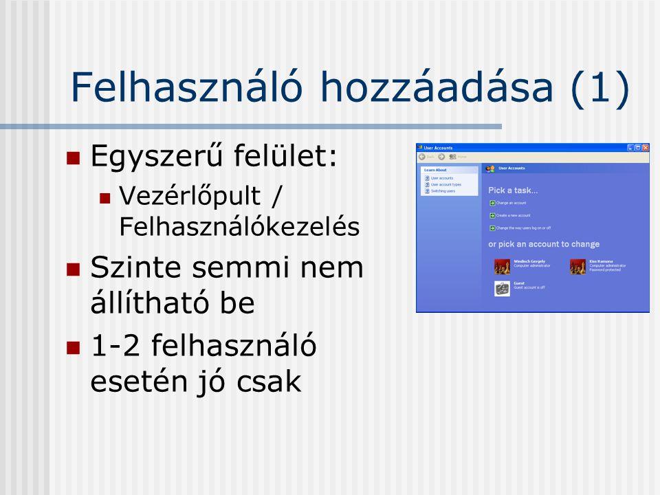 Felhasználó hozzáadása (1) Egyszerű felület: Vezérlőpult / Felhasználókezelés Szinte semmi nem állítható be 1-2 felhasználó esetén jó csak