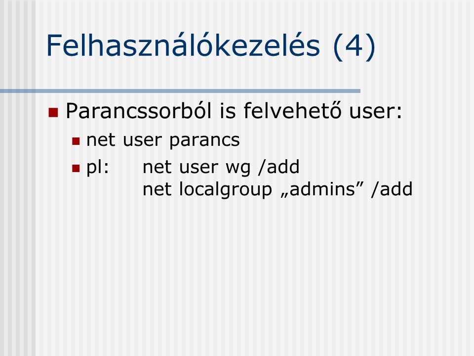 """Felhasználókezelés (4) Parancssorból is felvehető user: net user parancs pl: net user wg /add net localgroup """"admins /add"""