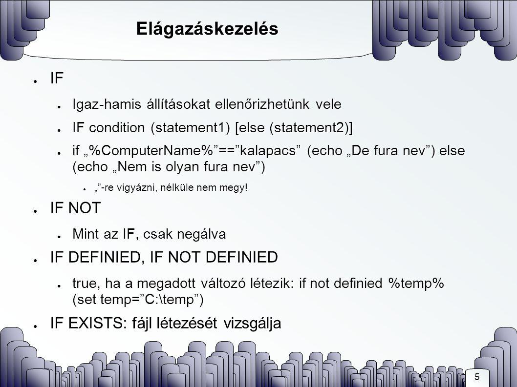 """5 Elágazáskezelés ● IF ● Igaz-hamis állításokat ellenőrizhetünk vele ● IF condition (statement1) [else (statement2)] ● if """"%ComputerName% == kalapacs (echo """"De fura nev ) else (echo """"Nem is olyan fura nev ) ● """" -re vigyázni, nélküle nem megy."""