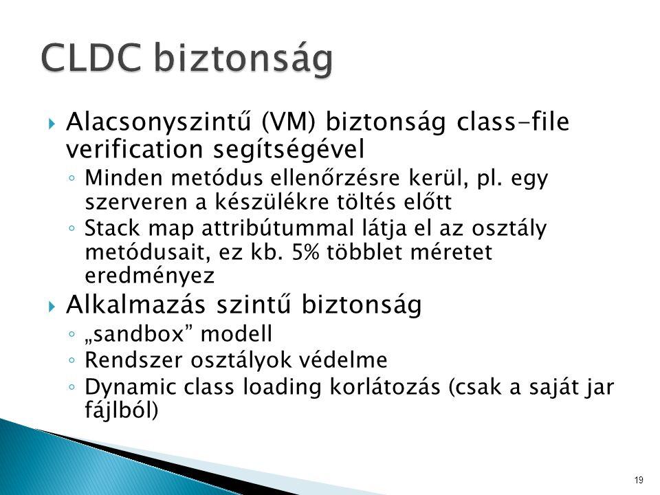  Alacsonyszintű (VM) biztonság class-file verification segítségével ◦ Minden metódus ellenőrzésre kerül, pl. egy szerveren a készülékre töltés előtt
