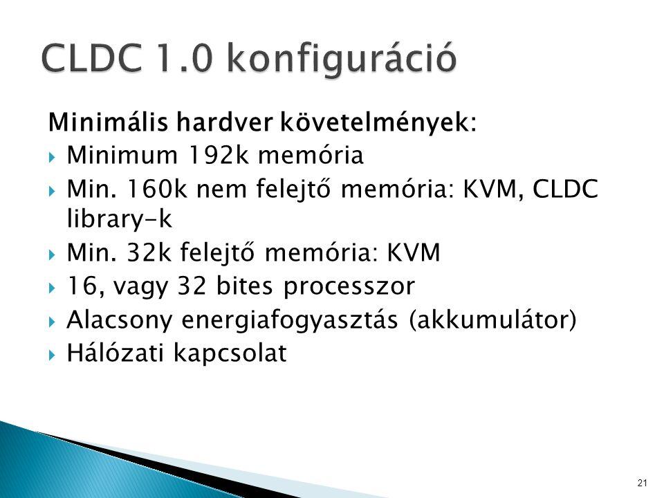 Minimális hardver követelmények:  Minimum 192k memória  Min. 160k nem felejtő memória: KVM, CLDC library-k  Min. 32k felejtő memória: KVM  16, vag