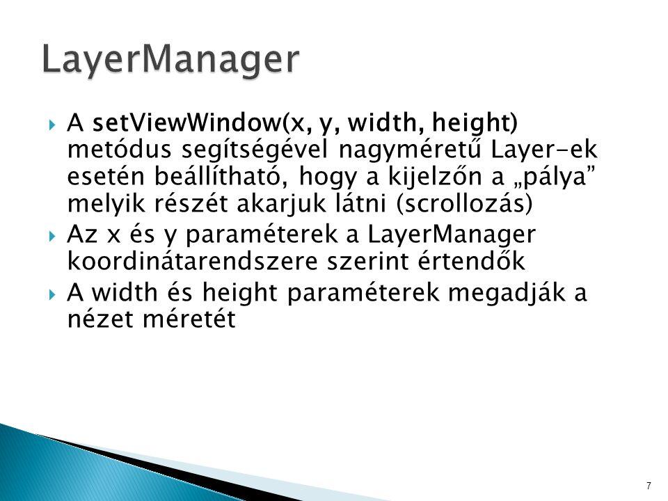 """ A setViewWindow(x, y, width, height) metódus segítségével nagyméretű Layer-ek esetén beállítható, hogy a kijelzőn a """"pálya melyik részét akarjuk látni (scrollozás)  Az x és y paraméterek a LayerManager koordinátarendszere szerint értendők  A width és height paraméterek megadják a nézet méretét 7"""