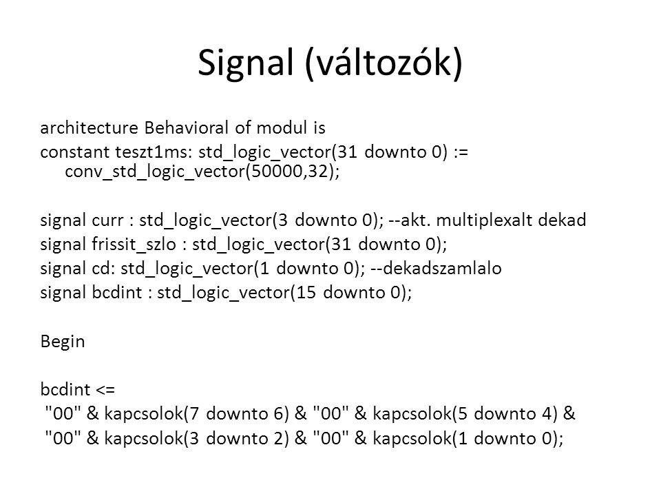 Signal (változók) architecture Behavioral of modul is constant teszt1ms: std_logic_vector(31 downto 0) := conv_std_logic_vector(50000,32); signal curr