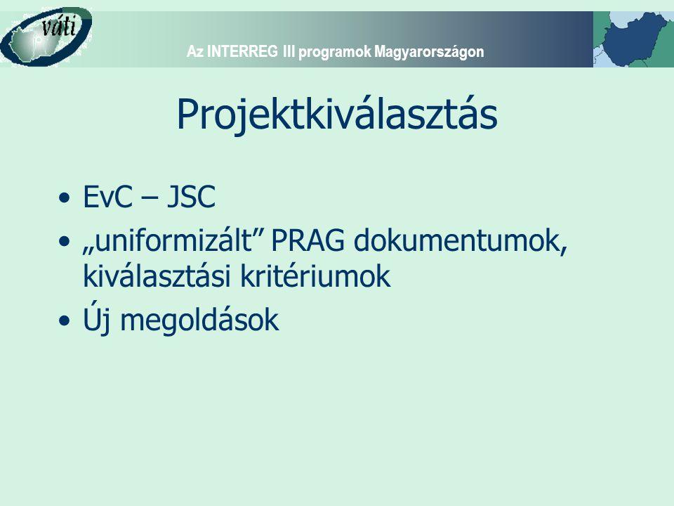 """Az INTERREG III programok Magyarországon Projektkiválasztás EvC – JSC """"uniformizált"""" PRAG dokumentumok, kiválasztási kritériumok Új megoldások"""