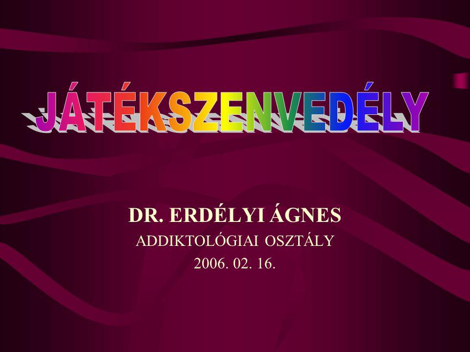 DR. ERDÉLYI ÁGNES ADDIKTOLÓGIAI OSZTÁLY 2006. 02. 16.