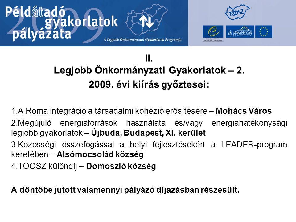 II. Legjobb Önkormányzati Gyakorlatok – 2. 2009. évi kiírás győztesei: 1.A Roma integráció a társadalmi kohézió erősítésére – Mohács Város 2.Megújuló