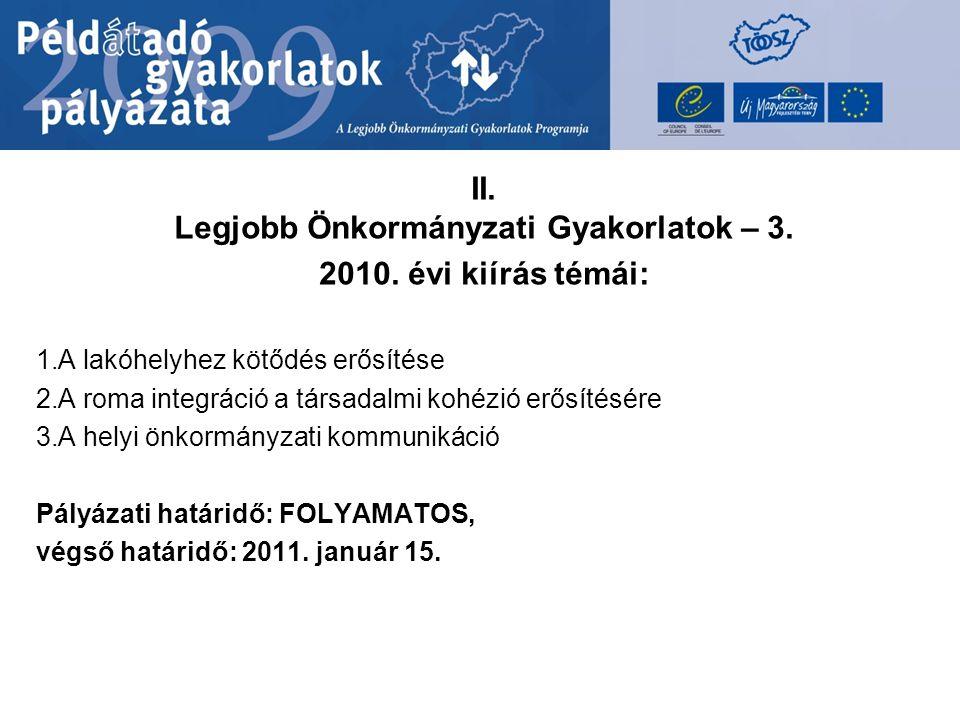II. Legjobb Önkormányzati Gyakorlatok – 3. 2010. évi kiírás témái: 1.A lakóhelyhez kötődés erősítése 2.A roma integráció a társadalmi kohézió erősítés
