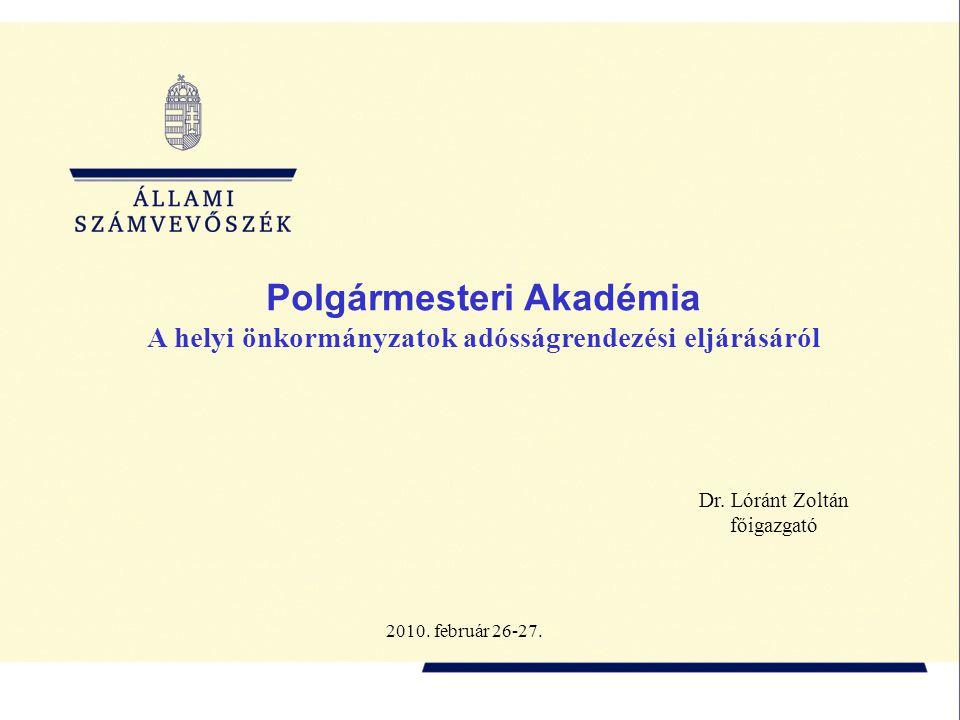 Polgármesteri Akadémia A helyi önkormányzatok adósságrendezési eljárásáról Dr.