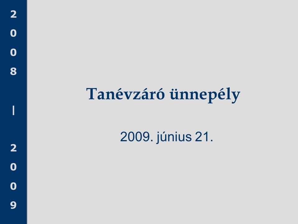 2008 20092008 2009 Tanévzáró ünnepély 2009. június 21.