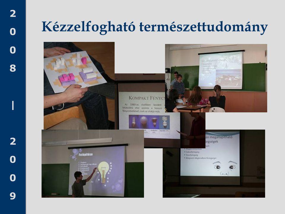 2008|20092008|2009 Kézzelfogható természettudomány