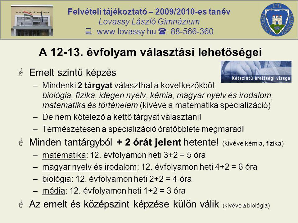 Felvételi tájékoztató – 2009/2010-es tanév Lovassy László Gimnázium  : www.lovassy.hu  : 88-566-360 A 12-13.