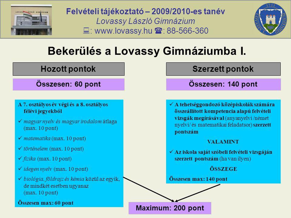 Felvételi tájékoztató – 2009/2010-es tanév Lovassy László Gimnázium  : www.lovassy.hu  : 88-566-360 Bekerülés a Lovassy Gimnáziumba I.