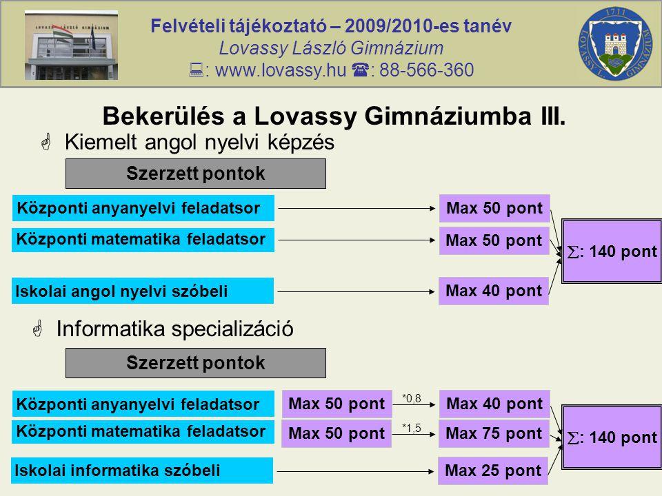 Felvételi tájékoztató – 2009/2010-es tanév Lovassy László Gimnázium  : www.lovassy.hu  : 88-566-360 Bekerülés a Lovassy Gimnáziumba III.