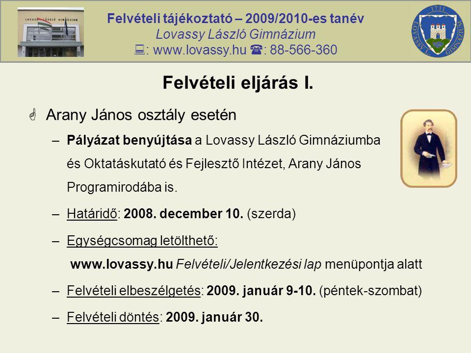Felvételi tájékoztató – 2009/2010-es tanév Lovassy László Gimnázium  : www.lovassy.hu  : 88-566-360 Felvételi eljárás I.